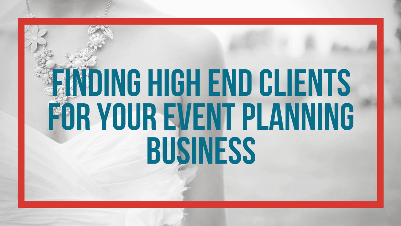 Finding High End Clients For Your Event Planning Business Event