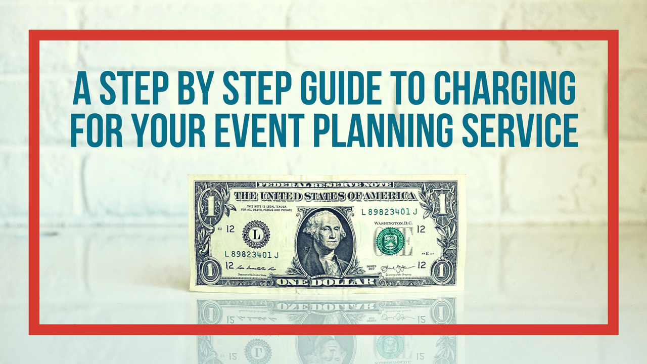 Your Step By Step Guide To The: A Step By Step Guide To Charging For Your Event Planning