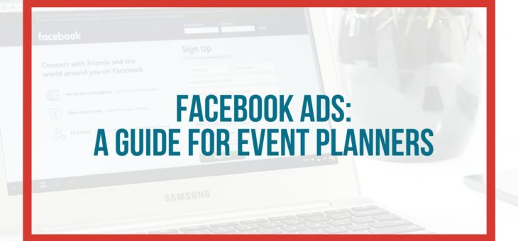 Facebook Ads: A Guide for Event Planners