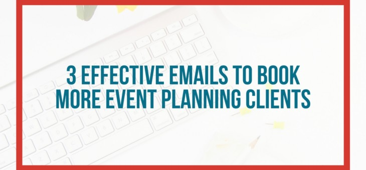 3 effective emails to book more event planning clients