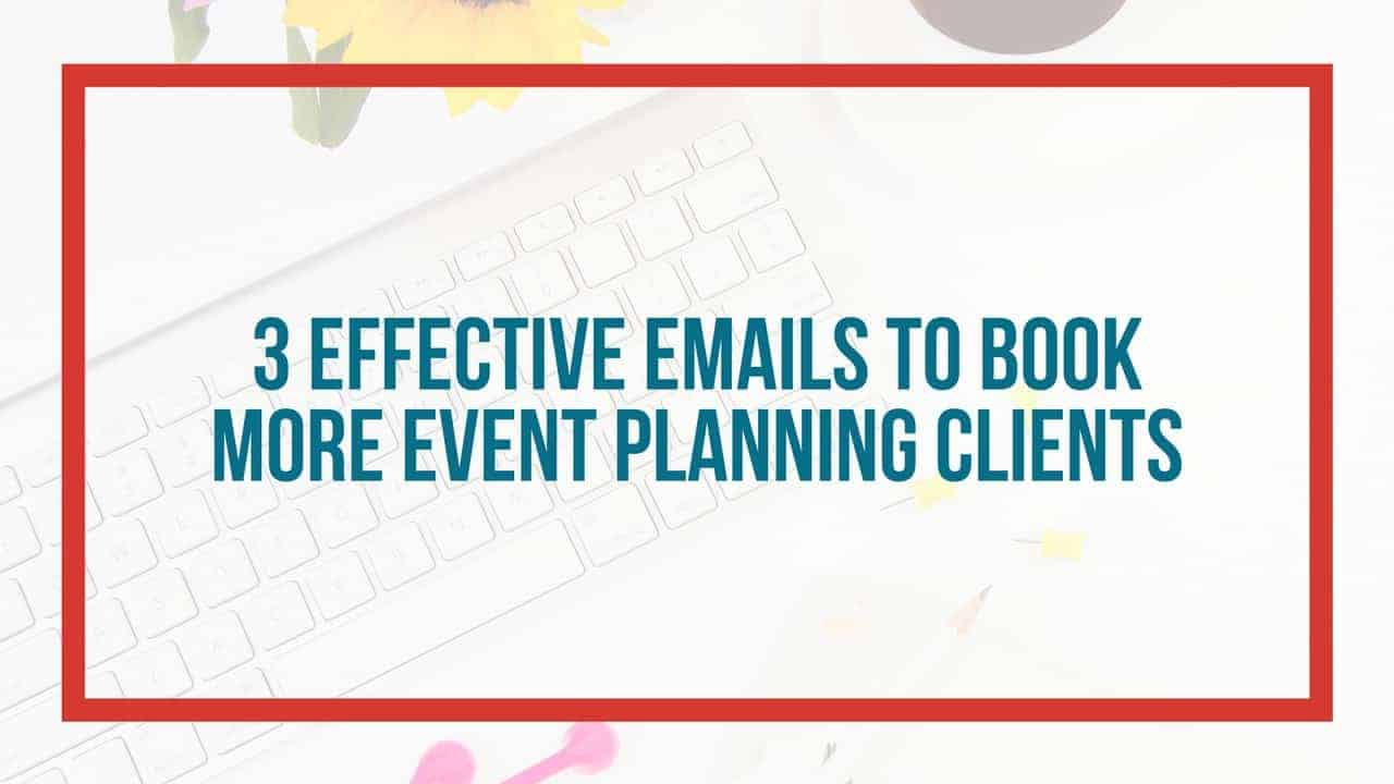 3 Effective Emails To Book More Event Planning Clients Event