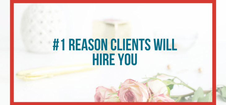 #1 Reason Clients Will Hire You