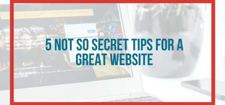 5 Not So Secret Tips for a Great Website